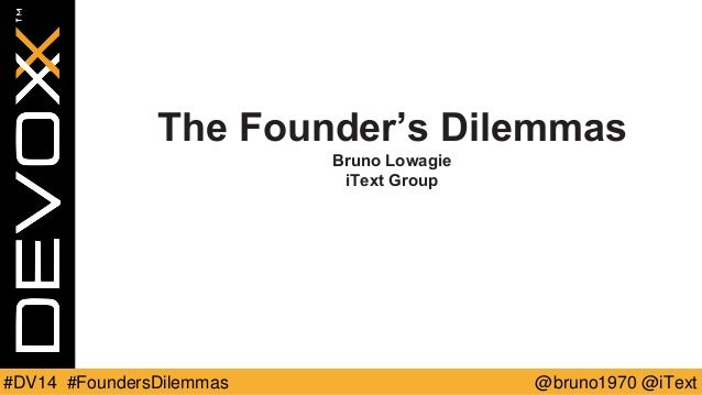 @bruno1970 @iText  #DV14 #FoundersDilemmas  The Founder's Dilemmas  Bruno Lowagie  iTextGroup