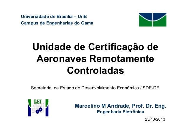 Universidade de Brasília – UnB Campus de Engenharias do Gama  Unidade de Certificação de Aeronaves Remotamente Controladas...