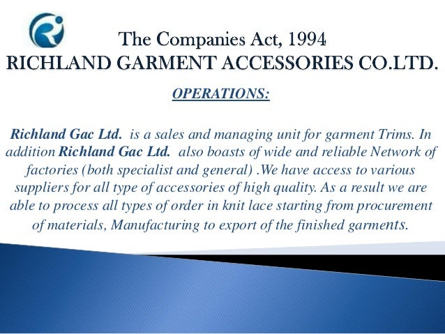 OPERATIONS: Richland Gac Ltd. is a sales and managing unit for garment Trims. In addition Richland Gac Ltd. also boasts of...
