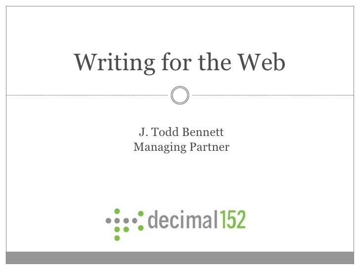 Writing for the Web        J. Todd Bennett      Managing Partner