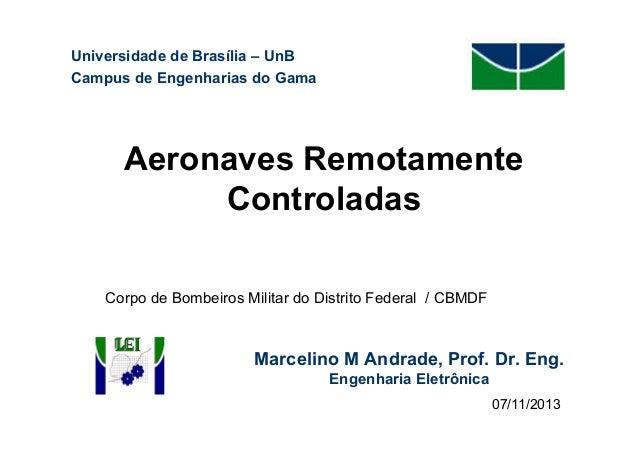 Universidade de Brasília – UnB Campus de Engenharias do Gama  Aeronaves Remotamente Controladas Corpo de Bombeiros Militar...