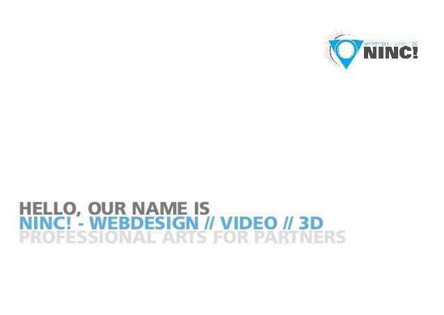 NINC! - WEBDESIGN // VIDEO // 3D HELLO, OUR NAME IS PROFESSIONAL ARTS FOR PARTNERS