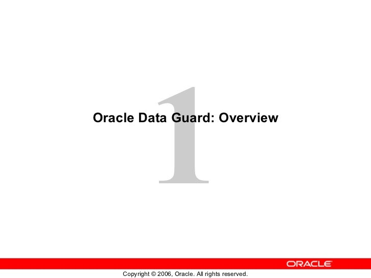 1Oracle Data Guard: Overview    Copyright © 2006, Oracle. All rights reserved.