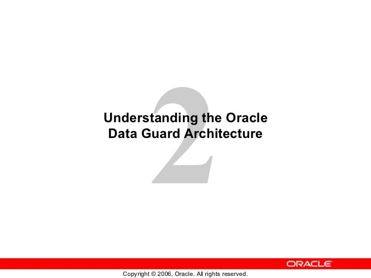 2Understanding the OracleData Guard Architecture  Copyright © 2006, Oracle. All rights reserved.