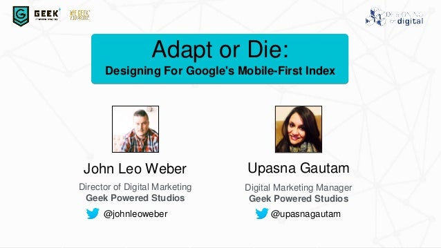 John Leo Weber Director of Digital Marketing Geek Powered Studios Upasna Gautam Digital Marketing Manager Geek Powered Stu...