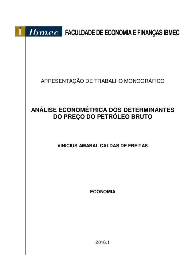 APRESENTAÇÃO DE TRABALHO MONOGRÁFICO ANÁLISE ECONOMÉTRICA DOS DETERMINANTES DO PREÇO DO PETRÓLEO BRUTO VINICIUS AMARAL CAL...