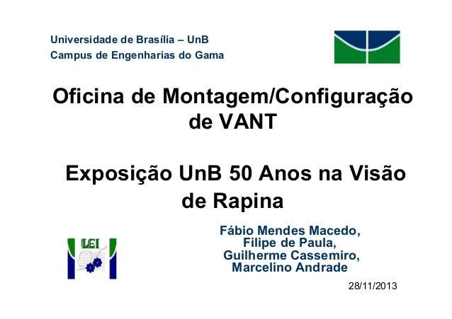 Universidade de Brasília – UnB Campus de Engenharias do Gama  Oficina de Montagem/Configuração de VANT Exposição UnB 50 An...