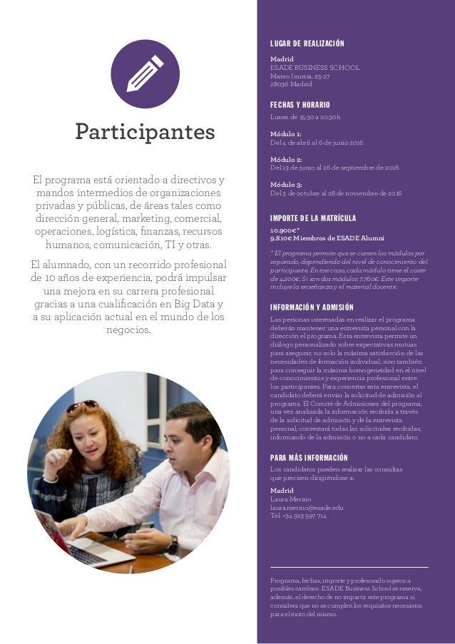 Participantes LUGAR DE REALIZACIÓN Madrid ESADE BUSINESS SCHOOL Mateo Inurria, 25-27 28036 Madrid FECHAS Y HORARIO Lunes d...