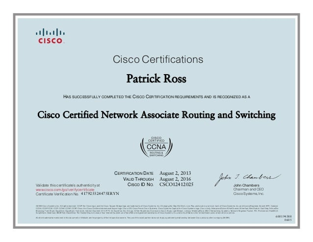 John Chambers Chairman and CEO Cisco Systems, Inc. Cisco Certifications Validate this certificate's authenticity at Certif...