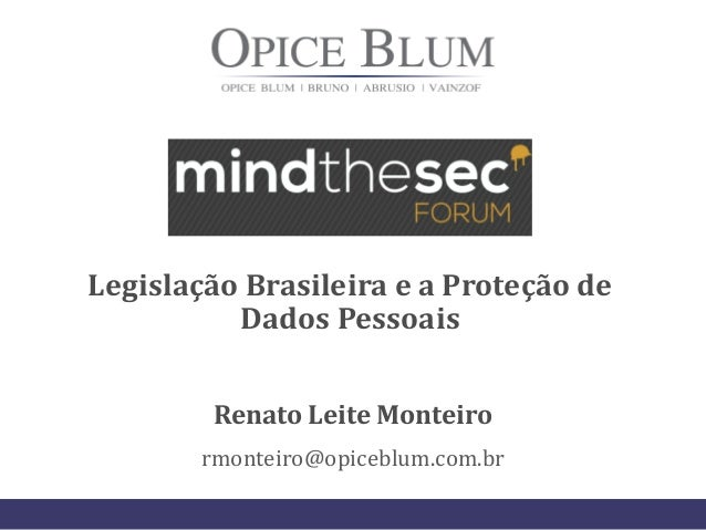 Legislação Brasileira e a Proteção de Dados Pessoais Renato Leite Monteiro rmonteiro@opiceblum.com.br