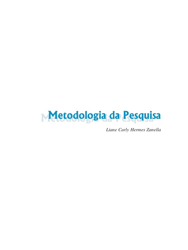 Metodologia da PesquisaMetodologia da Pesquisa             Liane Carly Hermes Zanella