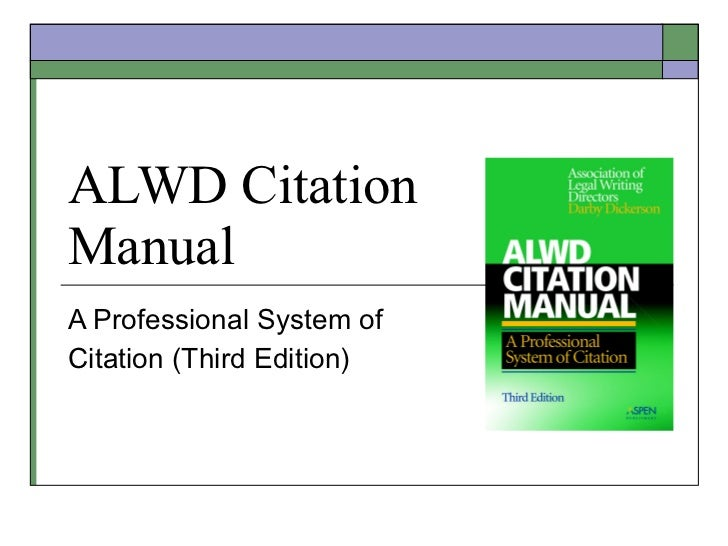 ALWD Citation  Manual A Professional System of  Citation (Third Edition)