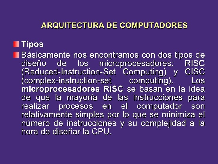 <ul><li>Tipos </li></ul><ul><li>Básicamente nos encontramos con dos tipos de diseño de los microprocesadores: RISC (Reduce...