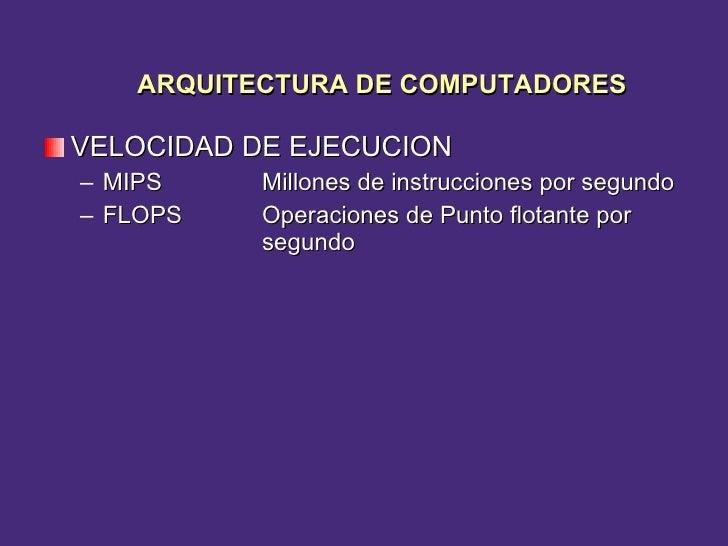 <ul><li>VELOCIDAD DE EJECUCION </li></ul><ul><ul><li>MIPS Millones de instrucciones por segundo </li></ul></ul><ul><ul><li...