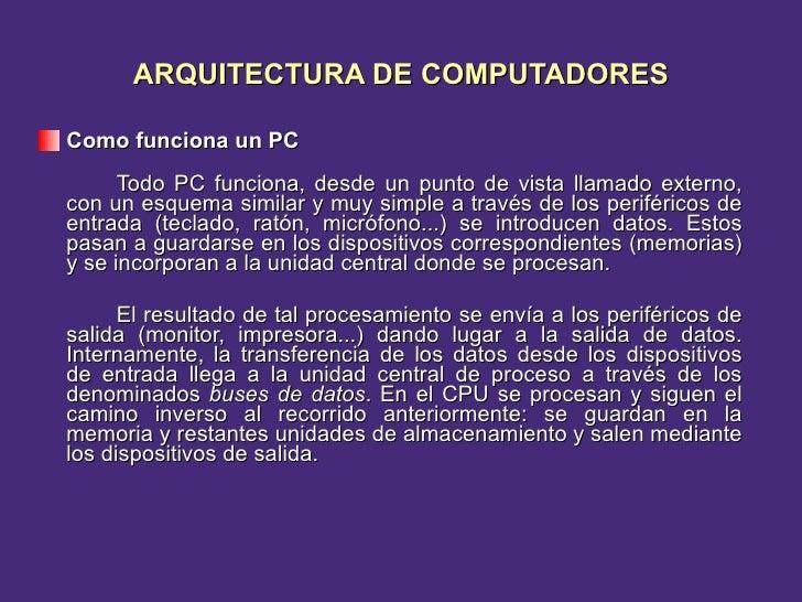 ARQUITECTURA DE COMPUTADORES <ul><li>Como funciona un PC </li></ul><ul><li>Todo PC funciona, desde un punto de vista llama...