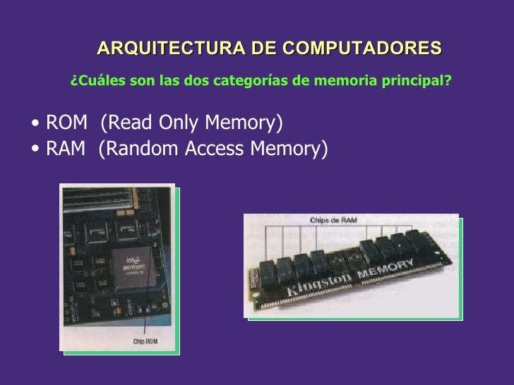 <ul><li>ROM  (Read Only Memory) </li></ul>¿Cuáles son las dos categorías de memoria principal? <ul><li>RAM  (Random Access...