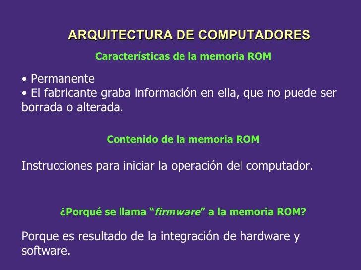 Características de la memoria ROM <ul><li>Permanente </li></ul><ul><li>El fabricante graba información en ella, que no pue...