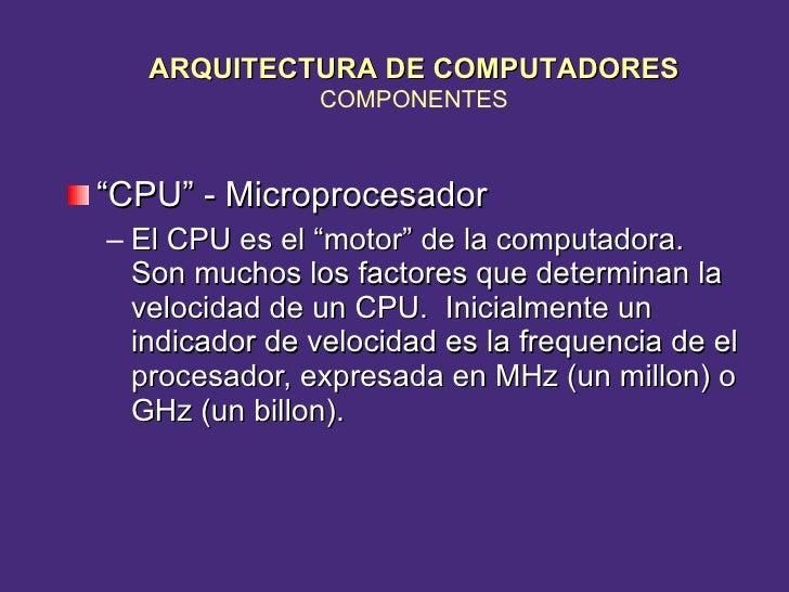 """<ul><li>"""" CPU"""" - Microprocesador </li></ul><ul><ul><li>El CPU es el """"motor"""" de la computadora.  Son muchos los factores qu..."""