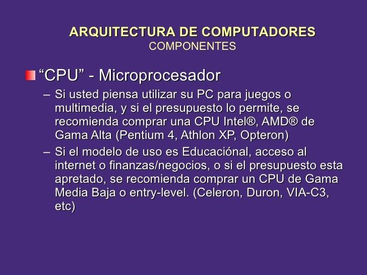 """<ul><li>"""" CPU"""" - Microprocesador </li></ul><ul><ul><li>Si usted piensa utilizar su PC para juegos o multimedia, y si el pr..."""