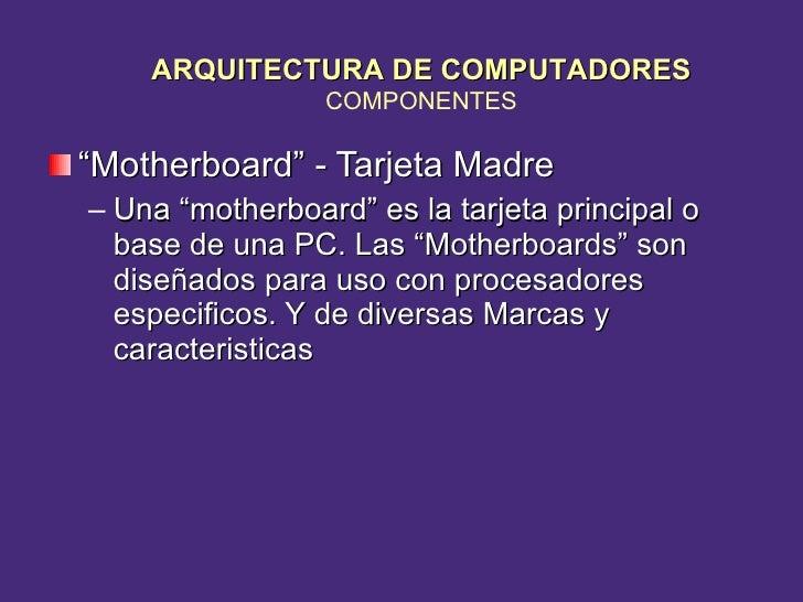"""<ul><li>"""" Motherboard"""" - Tarjeta Madre </li></ul><ul><ul><li>Una """"motherboard"""" es la tarjeta principal o base de una PC. L..."""