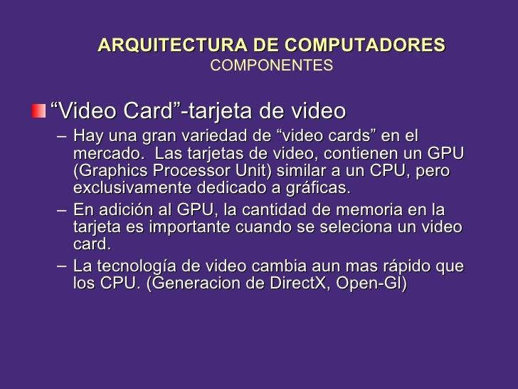 """<ul><li>"""" Video Card""""-tarjeta de video   </li></ul><ul><ul><li>Hay una gran variedad de """"video cards"""" en el mercado.  Las ..."""
