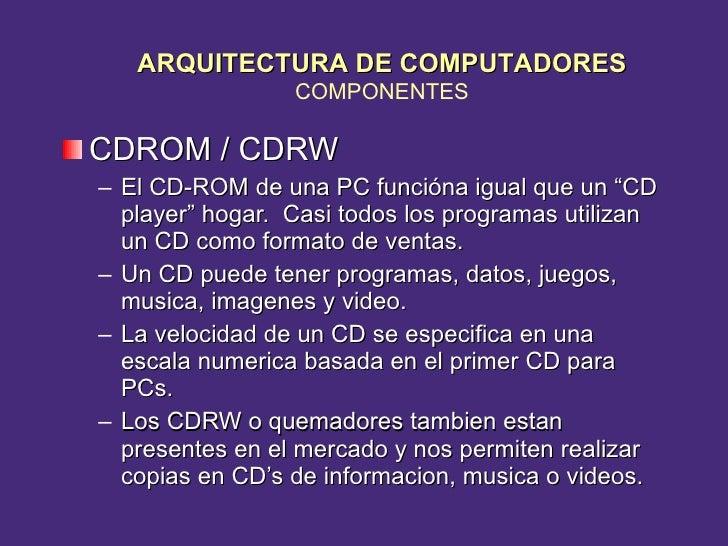 """<ul><li>CDROM / CDRW </li></ul><ul><ul><li>El CD-ROM de una PC funcióna igual que un """"CD player"""" hogar.  Casi todos los pr..."""