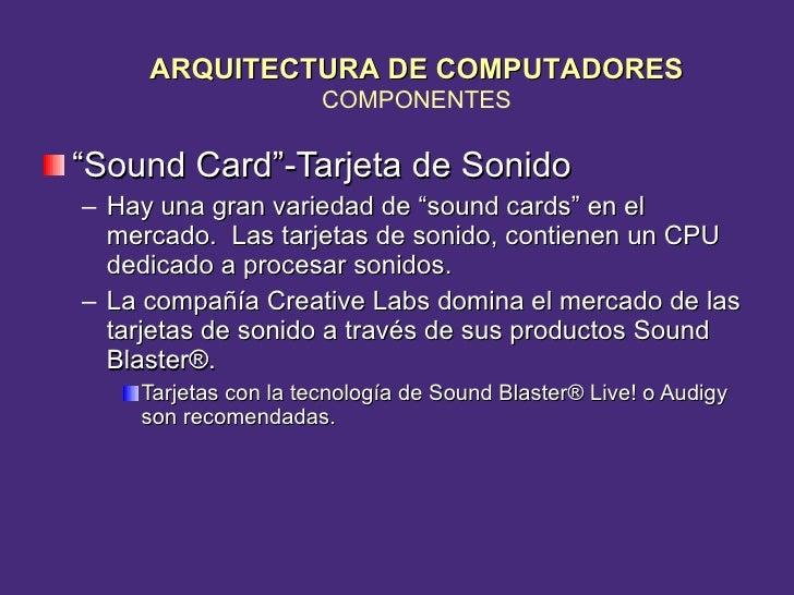 """<ul><li>"""" Sound Card""""-Tarjeta de Sonido </li></ul><ul><ul><li>Hay una gran variedad de """"sound cards"""" en el mercado.  Las t..."""