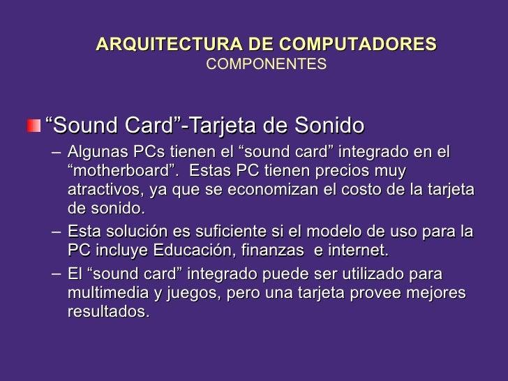 """<ul><li>"""" Sound Card""""-Tarjeta de Sonido </li></ul><ul><ul><li>Algunas PCs tienen el """"sound card"""" integrado en el """"motherbo..."""