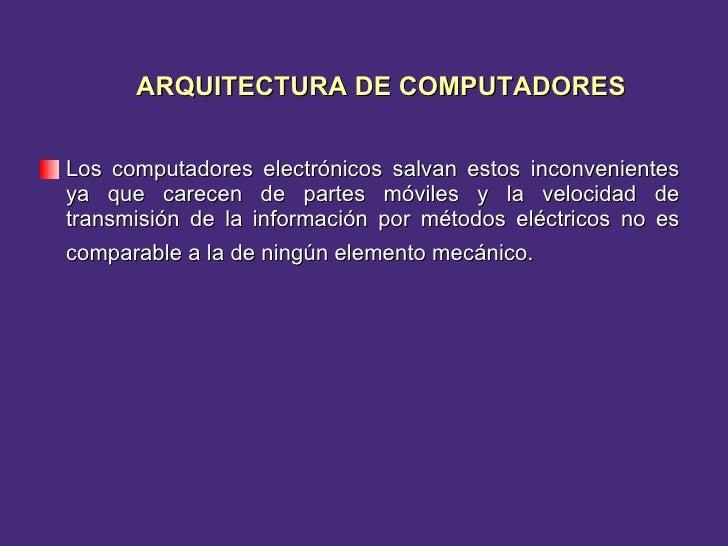 <ul><li>Los computadores electrónicos salvan estos inconvenientes ya que carecen de partes móviles y la velocidad de trans...