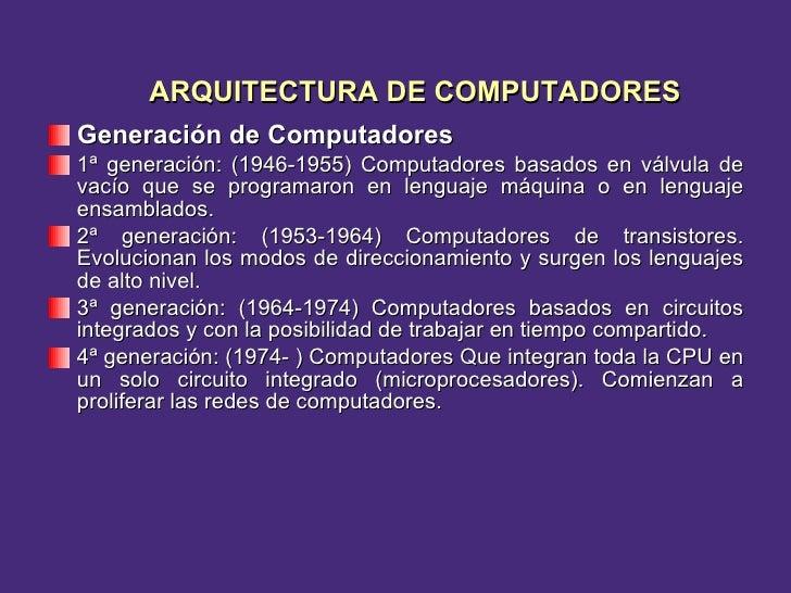 <ul><li>Generación de Computadores </li></ul><ul><li>1ª generación: (1946-1955) Computadores basados en válvula de vacío q...