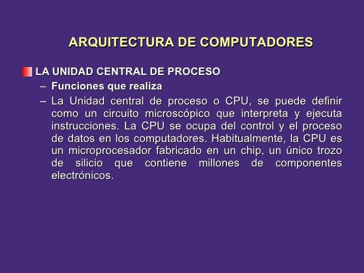 <ul><li>LA UNIDAD CENTRAL DE PROCESO </li></ul><ul><ul><li>Funciones que realiza </li></ul></ul><ul><ul><li>La Unidad cent...