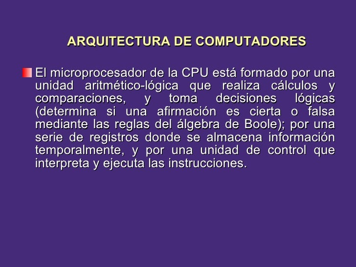 <ul><li>El microprocesador de la CPU está formado por una unidad aritmético-lógica que realiza cálculos y comparaciones, y...