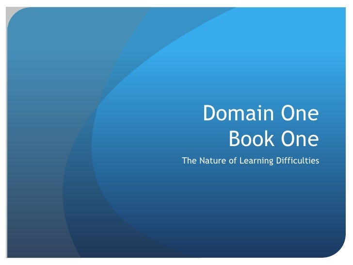 Domain OneBook One<br />The Nature of Learning Difficulties<br />