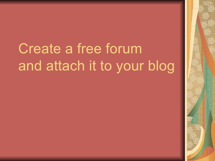 Create a free forum and attach it to your blog