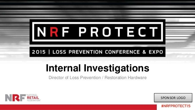 Internal Investigations Director of Loss Prevention / Restoration Hardware SPONSOR LOGO