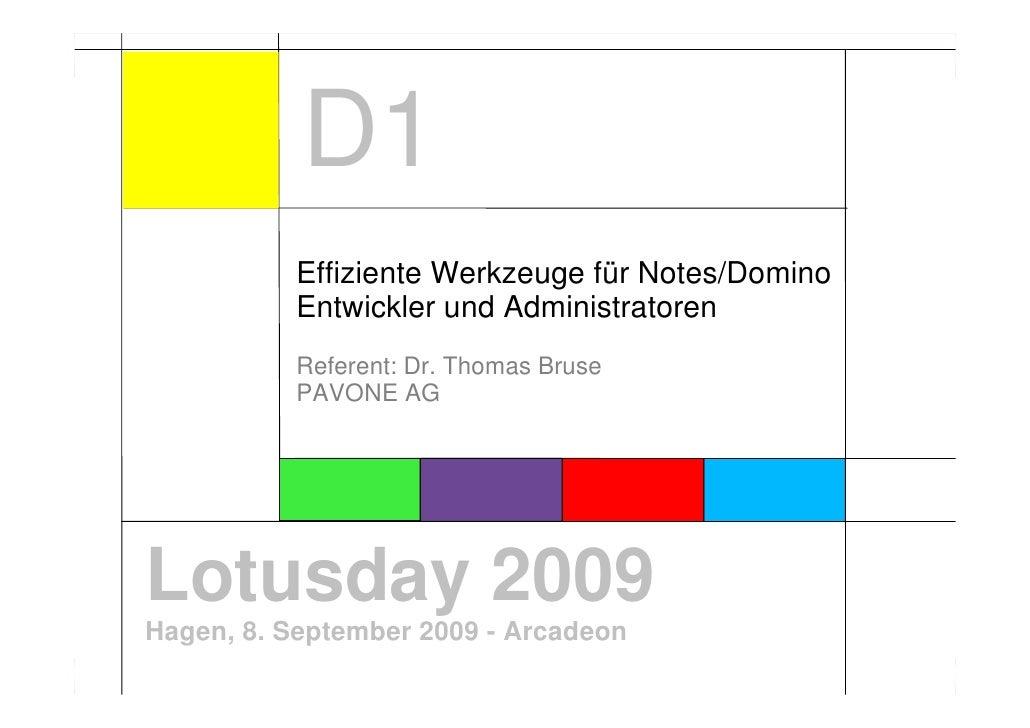 D1           Effiziente Werkzeuge für Notes/Domino           Entwickler und Administratoren           Referent: Dr. Thomas...