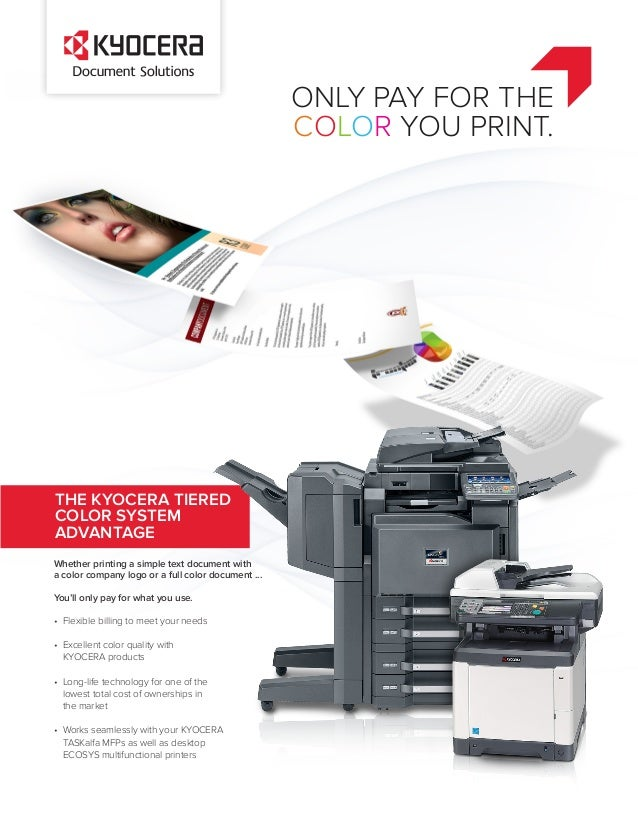 ONLY PAY FOR THE COLOR YOU PRINT KYOCERA TIERED SYSTEM ADVANTAGE Whether Printing