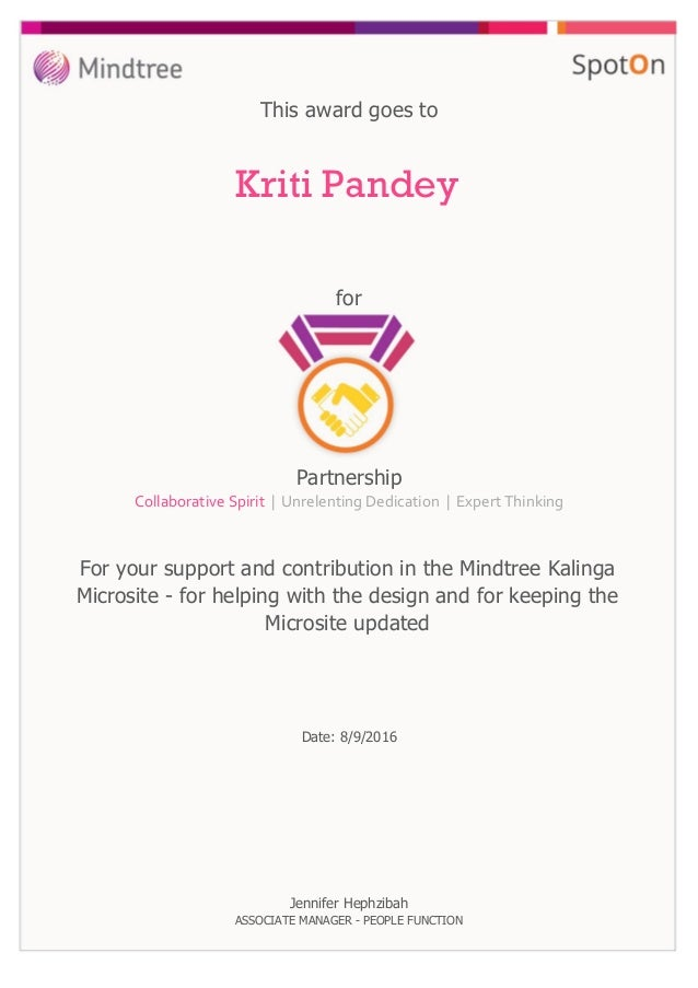 for This award goes to Kriti Pandey For your support and contribution in the Mindtree Kalinga Microsite - for helping with...