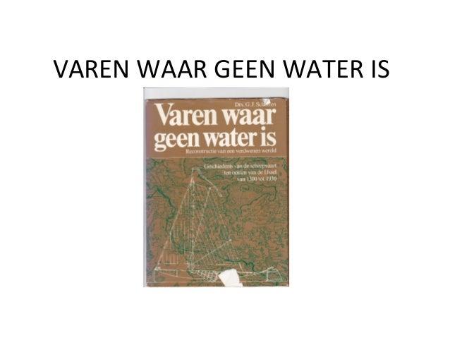 VAREN WAAR GEEN WATER IS