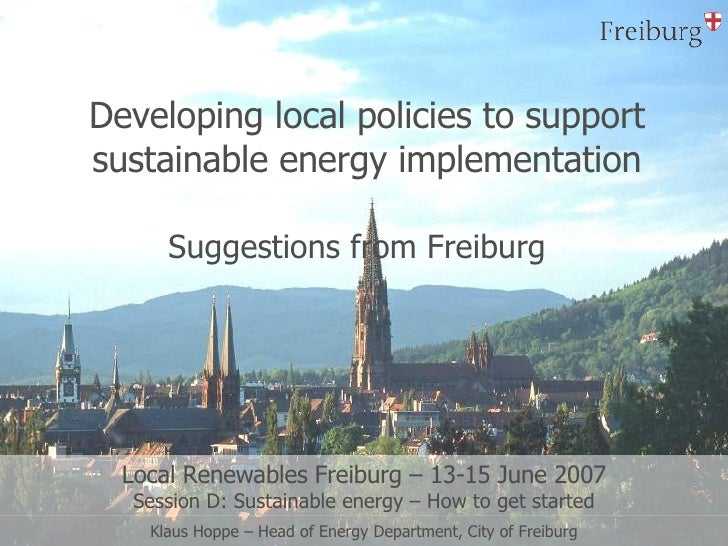 Developing local policies to support sustainable energy implementation Suggestions from Freiburg   Local Renewables Freibu...