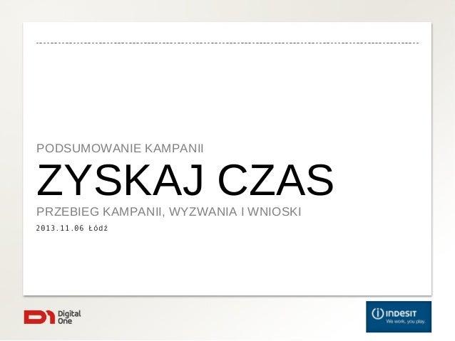 PODSUMOWANIE KAMPANII  ZYSKAJ CZAS PRZEBIEG KAMPANII, WYZWANIA I WNIOSKI 2013.11.06 Łódź
