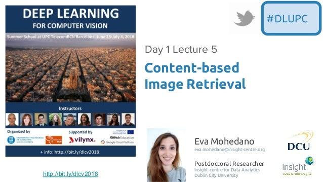 Eva Mohedano eva.mohedano@insight-centre.org Postdoctoral Researcher Insight-centre for Data Analytics Dublin City Univers...