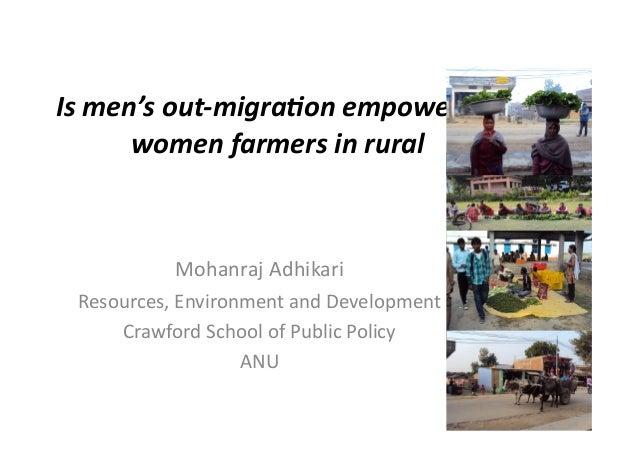Is  men's  out-‐migra0on  empowering   women  farmers  in  rural    Mohanraj  Adhikari Resources,  En...