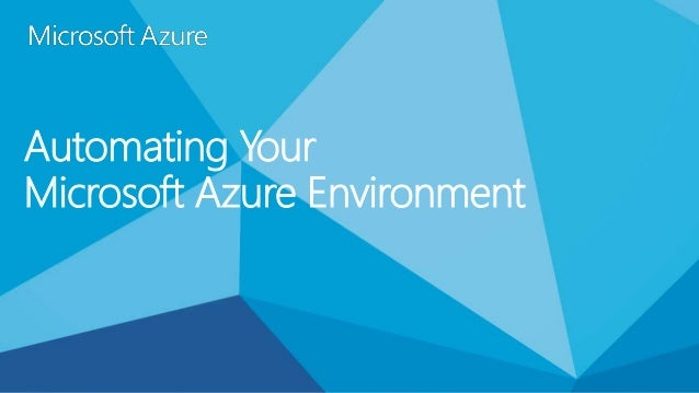 Automating Your  Microsoft Azure Environment