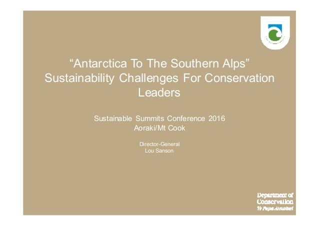 """""""Antarctica To The Southern Alps"""" Sustainability Challenges For Conservation Leaders Sustainable Summits Conference 2016 A..."""