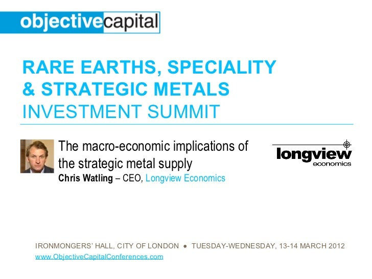 RARE EARTHS, SPECIALITY& STRATEGIC METALSINVESTMENT SUMMIT      The macro-economic implications of      the strategic meta...