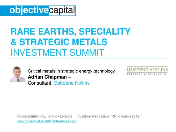 RARE EARTHS, SPECIALITY& STRATEGIC METALSINVESTMENT SUMMIT       Critical metals in strategic energy technology       Adri...