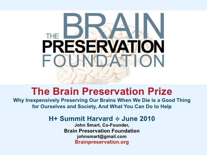 The Brain Preservation Prize Why Inexpensively Preserving Our Brains When We Die is a Good Thing        for Ourselves and ...