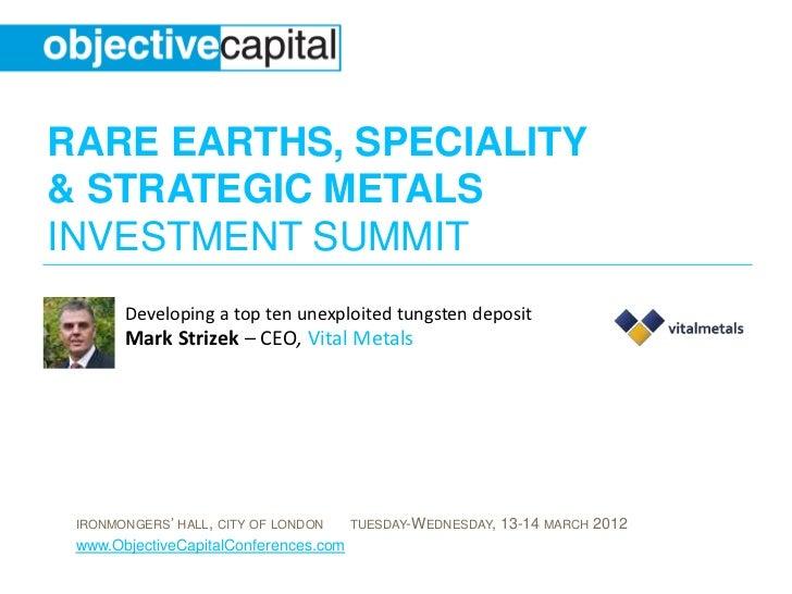 RARE EARTHS, SPECIALITY& STRATEGIC METALSINVESTMENT SUMMIT       Developing a top ten unexploited tungsten deposit       M...