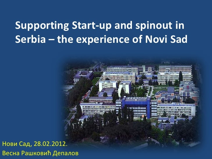 Supporting Start-up and spinout in   Serbia – the experience of Novi SadНпви Сад, 28.02.2012.Весна Рашкпвић Депалпв